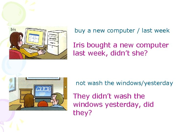 buy a new computer / last week Iris bought a new computer last week,