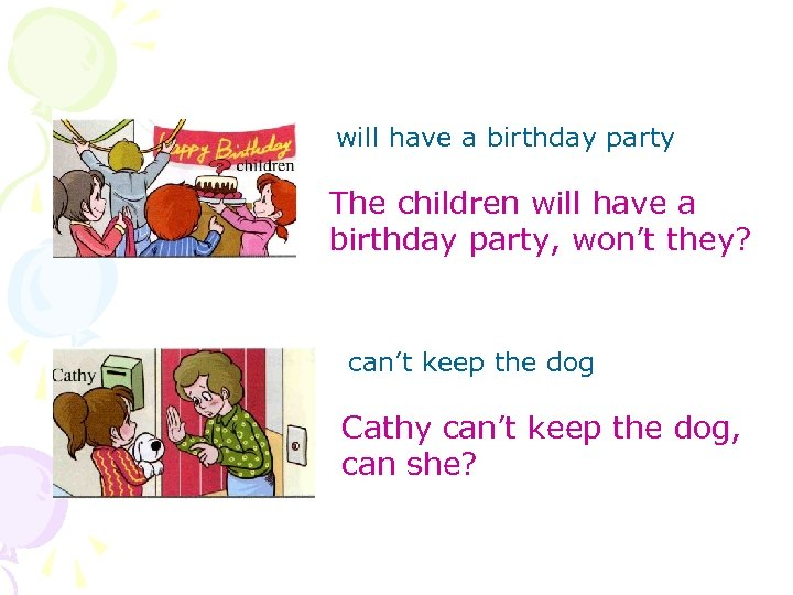 will have a birthday party The children will have a birthday party, won't they?