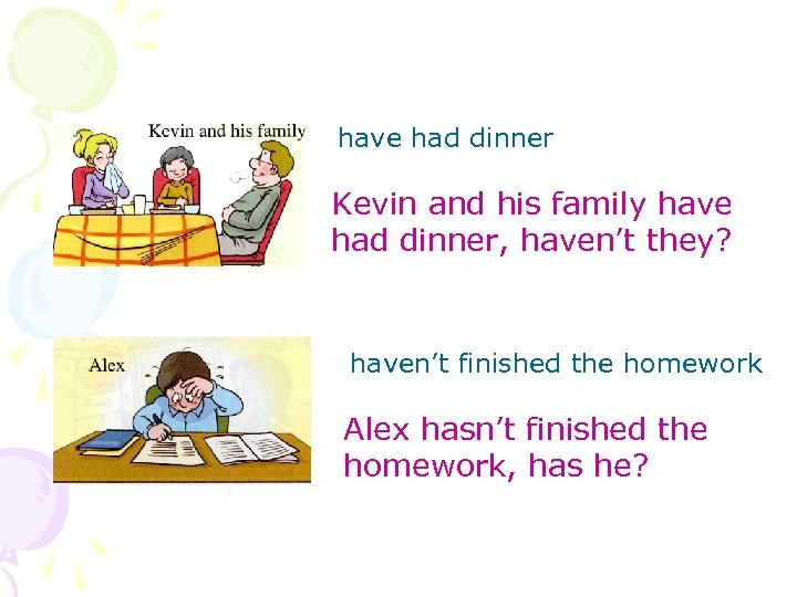have had dinner Kevin and his family have had dinner, haven't they? haven't finished