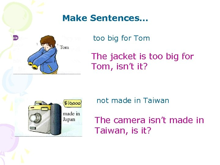 Make Sentences… too big for Tom The jacket is too big for Tom, isn't