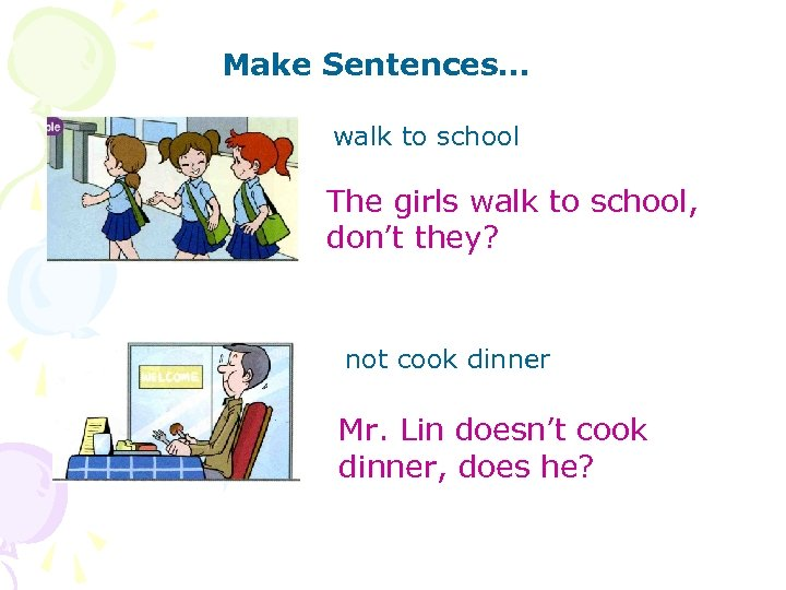 Make Sentences… walk to school The girls walk to school, don't they? not cook