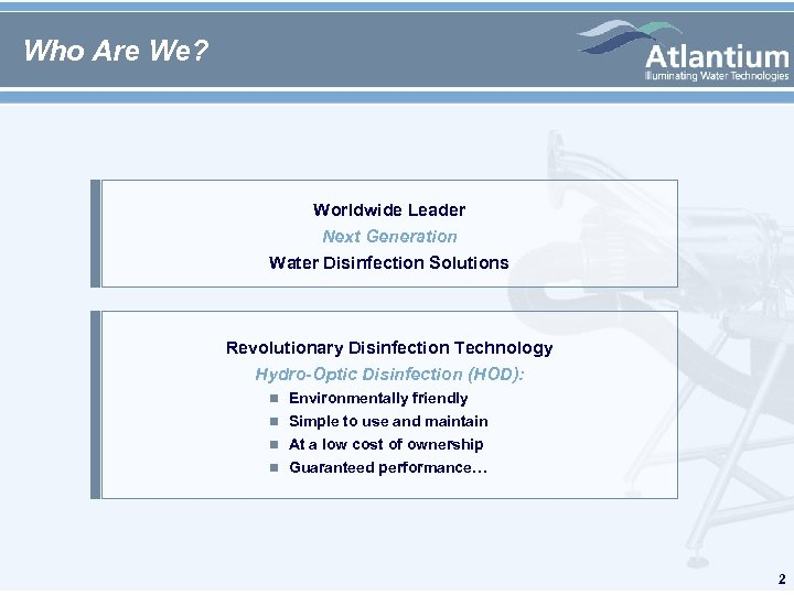 Who Are We? Worldwide Leader Next Generation Water Disinfection Solutions Revolutionary Disinfection Technology Hydro-Optic