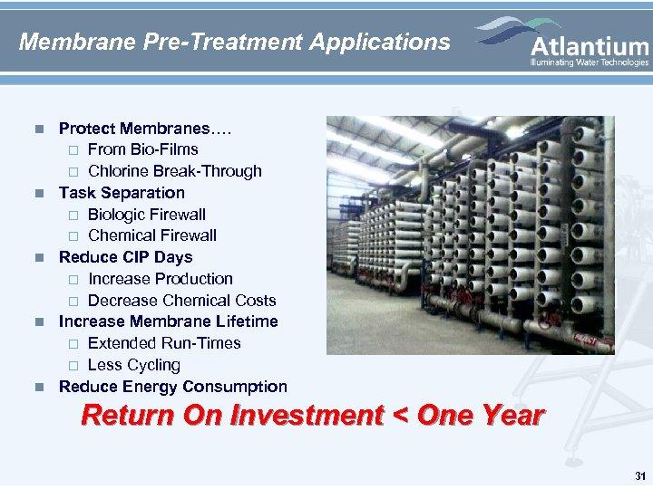 Membrane Pre-Treatment Applications n n n Protect Membranes…. From Bio-Films Chlorine Break-Through Task Separation