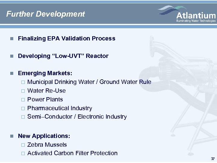 "Further Development n Finalizing EPA Validation Process n Developing ""Low-UVT"" Reactor n Emerging Markets:"