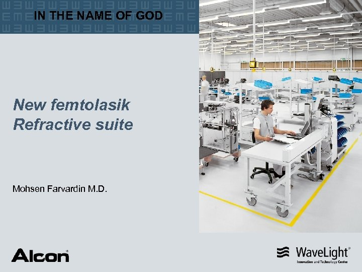 IN THE NAME OF GOD New femtolasik Refractive suite Mohsen Farvardin M. D.