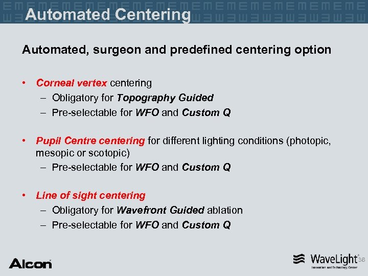 Automated Centering Automated, surgeon and predefined centering option • Corneal vertex centering – Obligatory