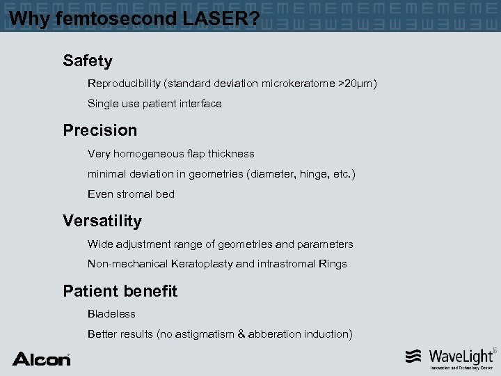 Why femtosecond LASER? Safety Reproducibility (standard deviation microkeratome >20µm) Single use patient interface Precision