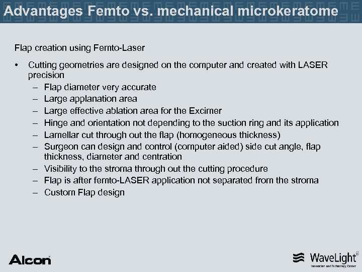 Advantages Femto vs. mechanical microkeratome Flap creation using Femto-Laser • Cutting geometries are designed