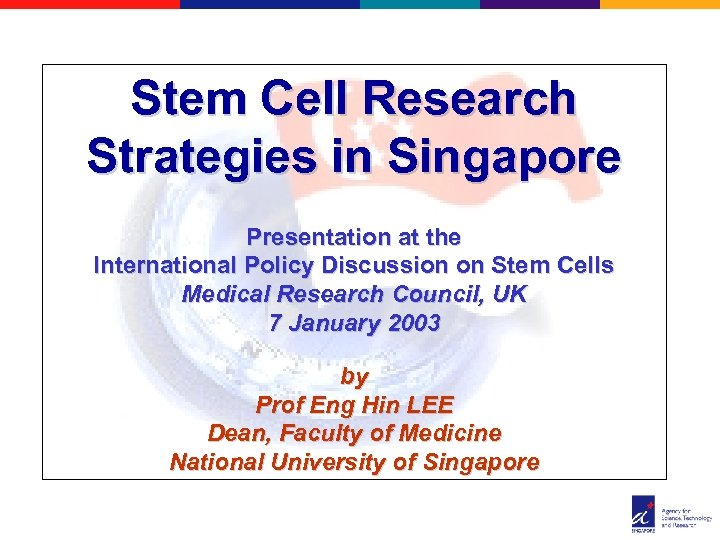 Stem Cell Research Strategies in Singapore Presentation at the International Policy Discussion on Stem
