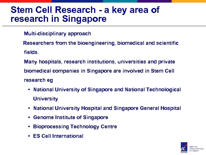 Stem Cell Research - a key area of research in Singapore Multi-disciplinary approach Researchers