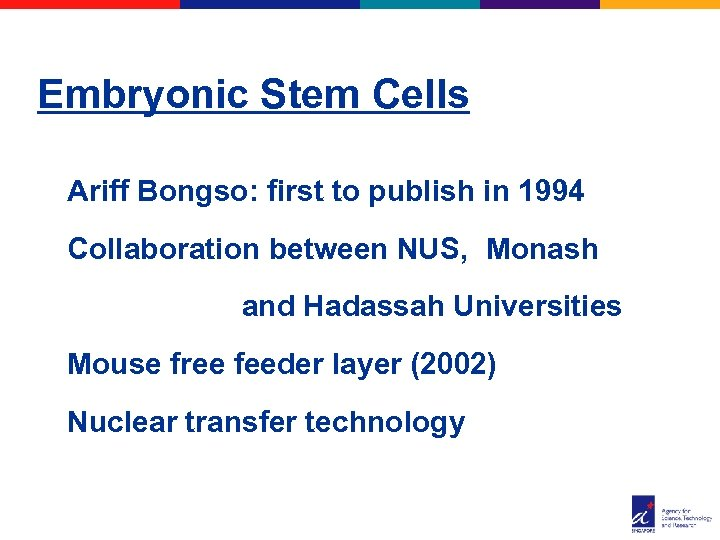 Embryonic Stem Cells Ariff Bongso: first to publish in 1994 Collaboration between NUS, Monash