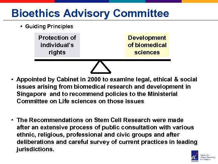 Bioethics Advisory Committee • Guiding Principles Protection of individual's rights Development of biomedical sciences