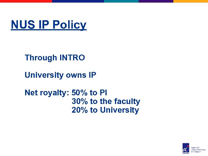 NUS IP Policy Through INTRO University owns IP Net royalty: 50% to PI 30%
