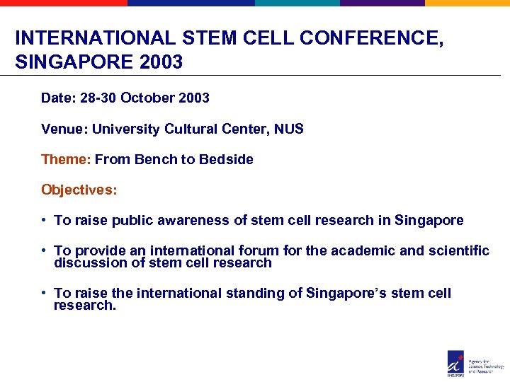 INTERNATIONAL STEM CELL CONFERENCE, SINGAPORE 2003 Date: 28 -30 October 2003 Venue: University Cultural