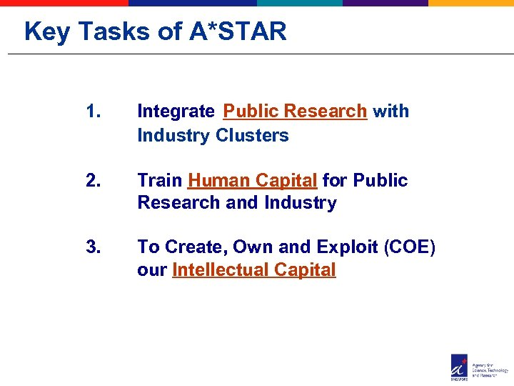Key Tasks of A*STAR 1. Integrate Public Research with Industry Clusters 2. Train Human