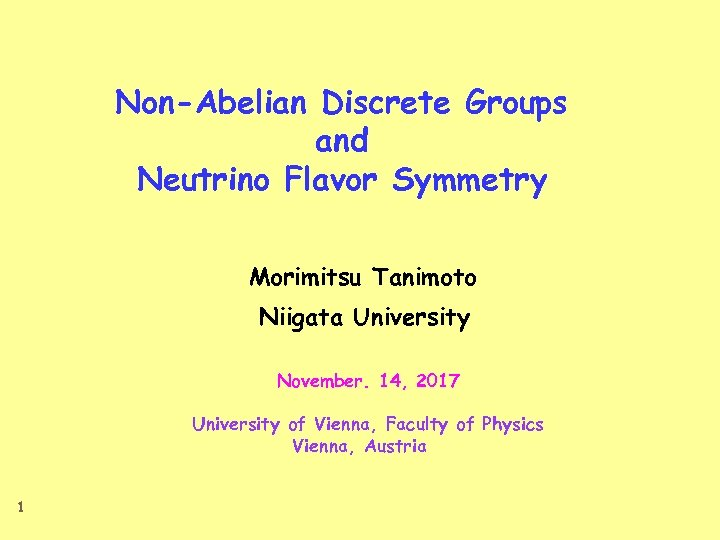 Non-Abelian Discrete Groups and Neutrino Flavor Symmetry Morimitsu Tanimoto Niigata University   November. 14, 2017