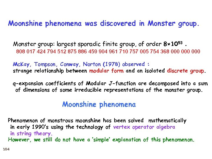 Moonshine phenomena was discovered in Monster group: largest sporadic finite group, of order 8×