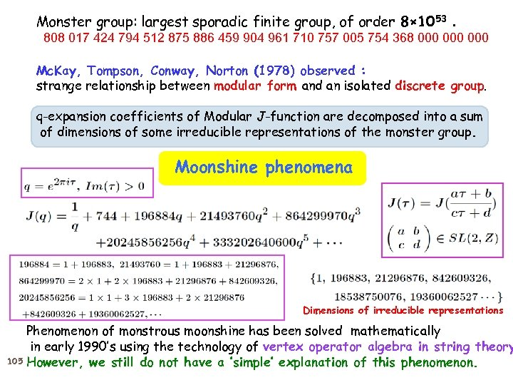Monster group: largest sporadic finite group, of order 8× 1053 . 808 017 424 794