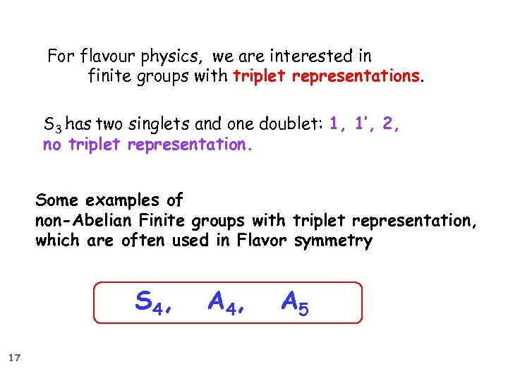 For flavour physics, we are interested in finite groups with triplet representations. S 3