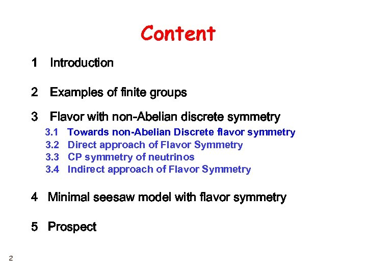 Content 1 Introduction 2 Examples of finite groups 3 Flavor with non-Abelian discrete symmetry 3. 1 Towards