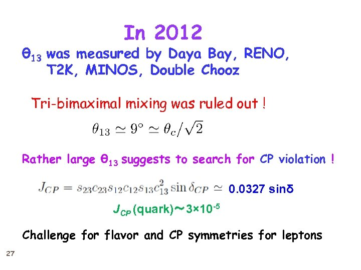 In 2012 θ 13 was measured by Daya Bay, RENO, T 2 K, MINOS,