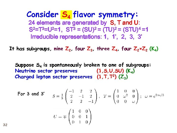 Consider S 4 flavor symmetry: 24 elements are generated by S, T and U: