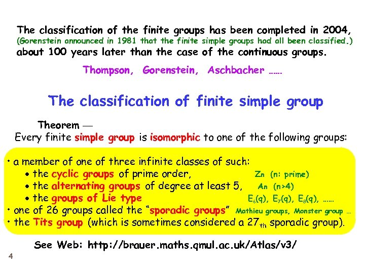 The classification of the finite groups has been completed in 2004, (Gorenstein announced in