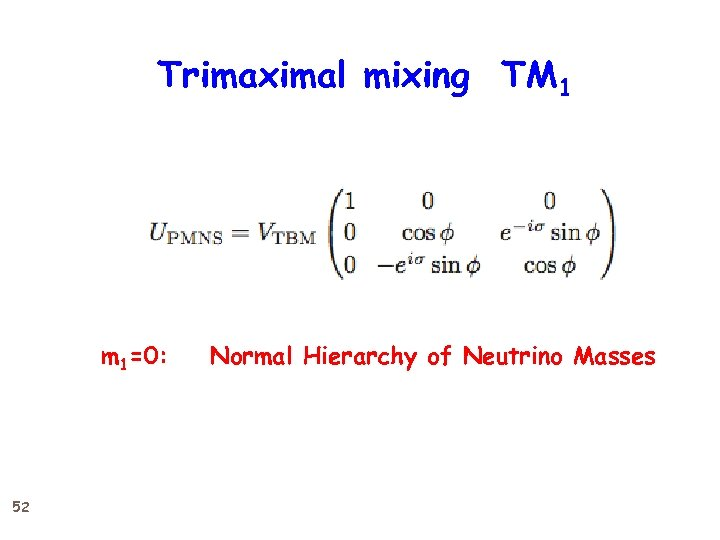Trimaximal mixing TM 1 m 1=0: 52 Normal Hierarchy of Neutrino Masses
