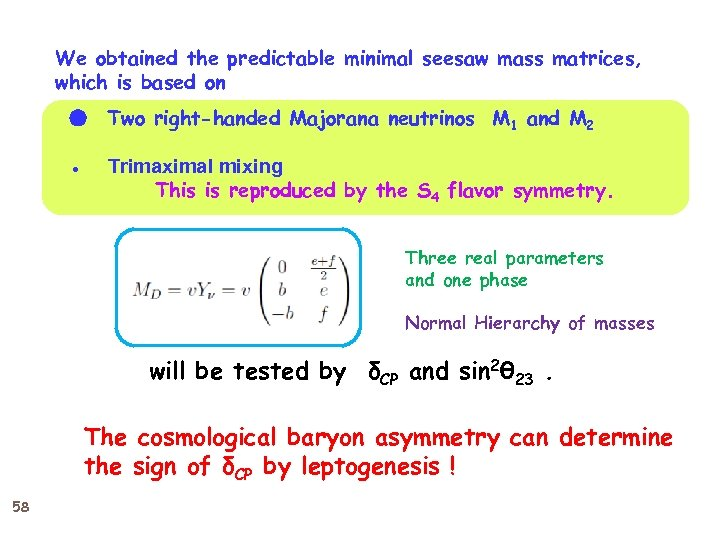 We obtained the predictable minimal seesaw mass matrices, which is based on ● Two