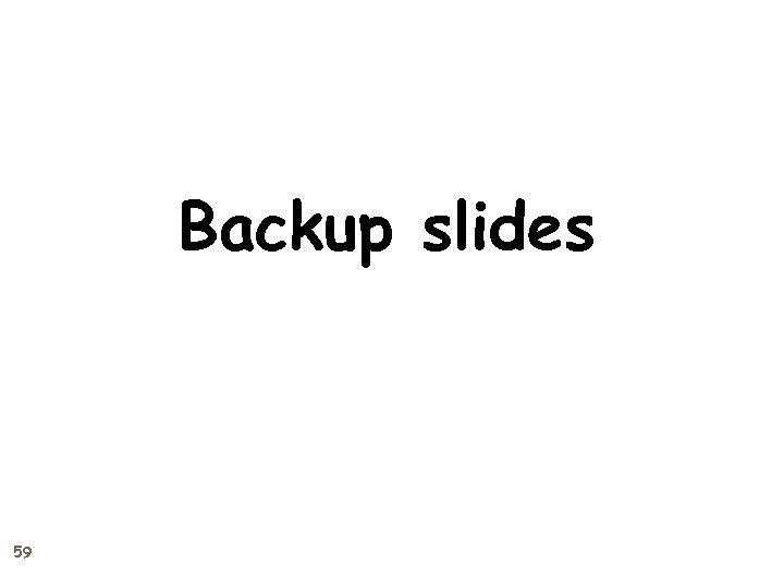 Backup slides 59