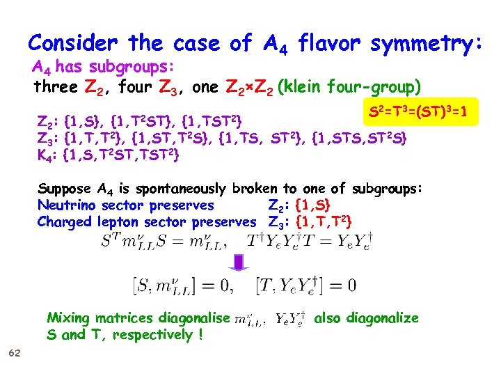 Consider the case of A 4 flavor symmetry: A 4 has subgroups: three Z