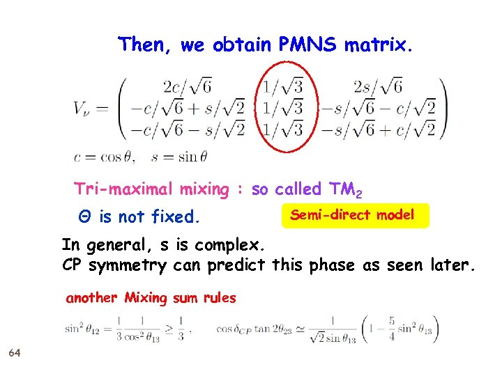 Then, we obtain PMNS matrix. Tri-maximal mixing : so called TM 2 Θ is