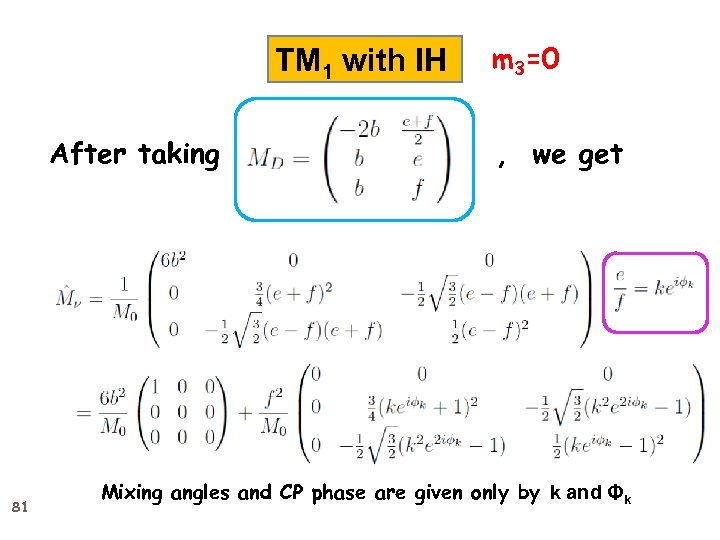 TM 1 with IH After taking 81 m 3=0 , we get Mixing angles