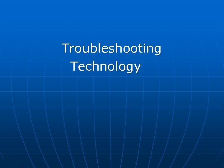 Troubleshooting Technology