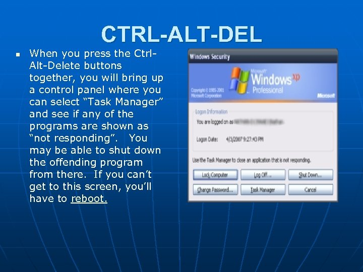 CTRL-ALT-DEL n When you press the Ctrl. Alt-Delete buttons together, you will bring up