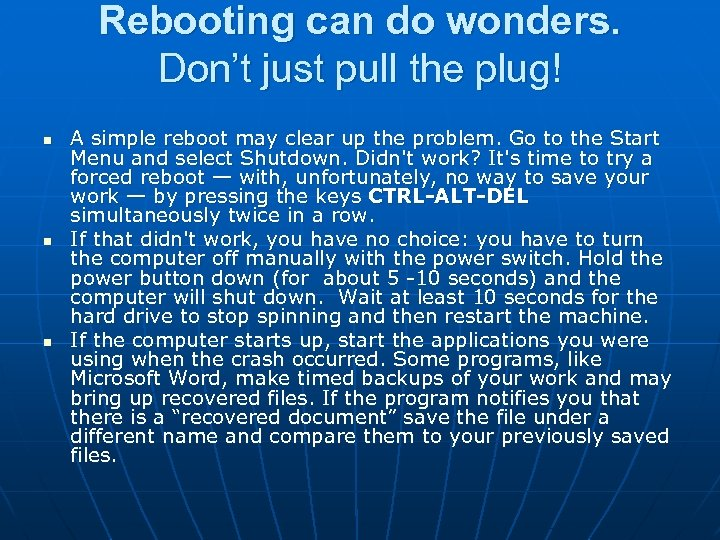 Rebooting can do wonders. Don't just pull the plug! n n n A simple