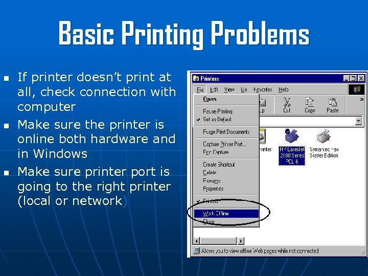 Basic Printing Problems n n n If printer doesn't print at all, check connection