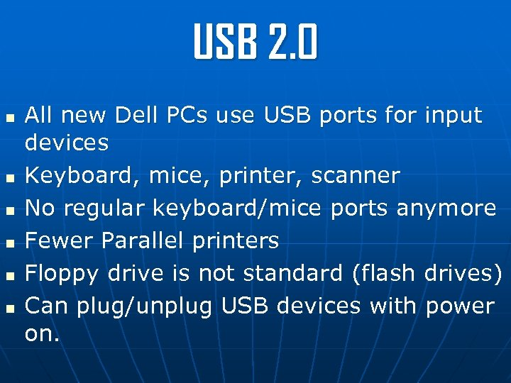 USB 2. 0 n n n All new Dell PCs use USB ports for