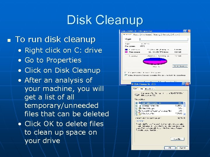 Disk Cleanup n To run disk cleanup • • Right click on C: drive