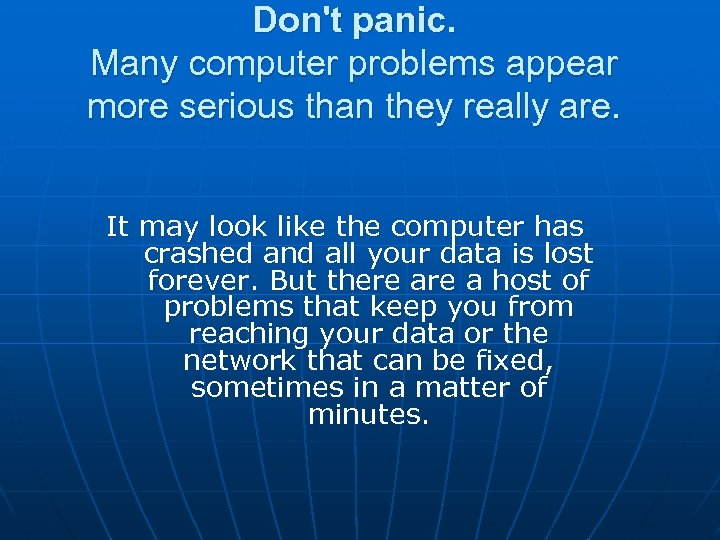 Don't panic. Many computer problems appear more serious than they really are. It may