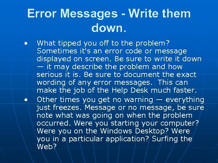 Error Messages - Write them down. • • What tipped you off to the