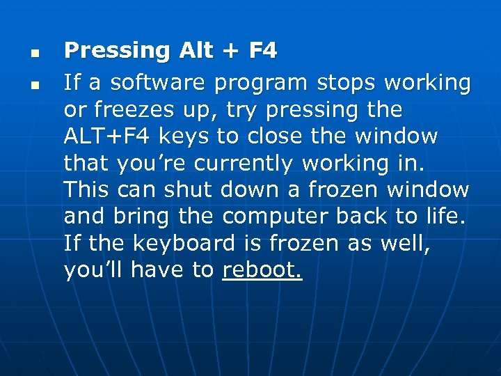 n n Pressing Alt + F 4 If a software program stops working or