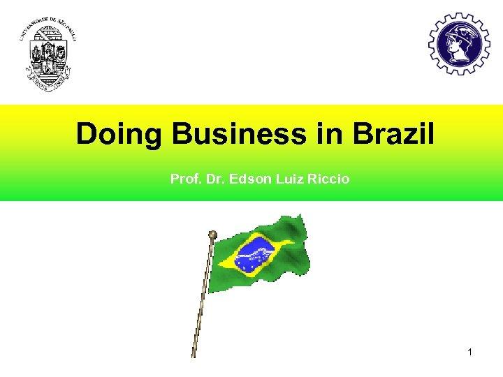 Doing Business in Brazil Prof. Dr. Edson Luiz Riccio 1 Prof. Dr. Edson Luiz