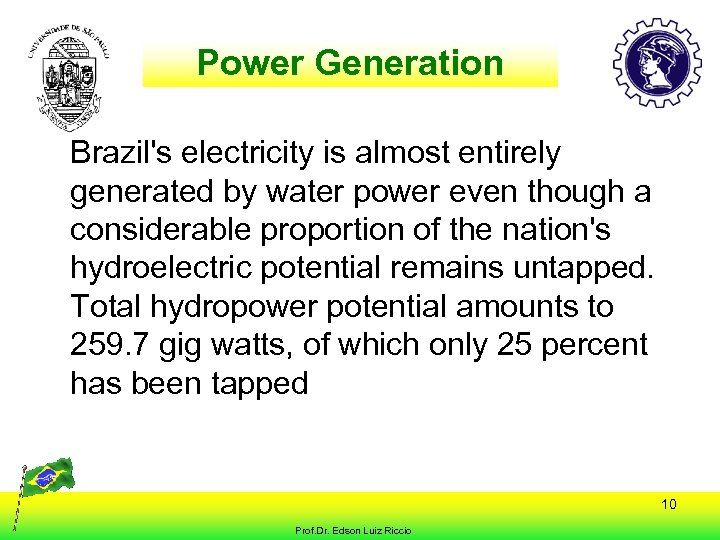 Power Generation Brazil's electricity is almost entirely generated by water power even though a