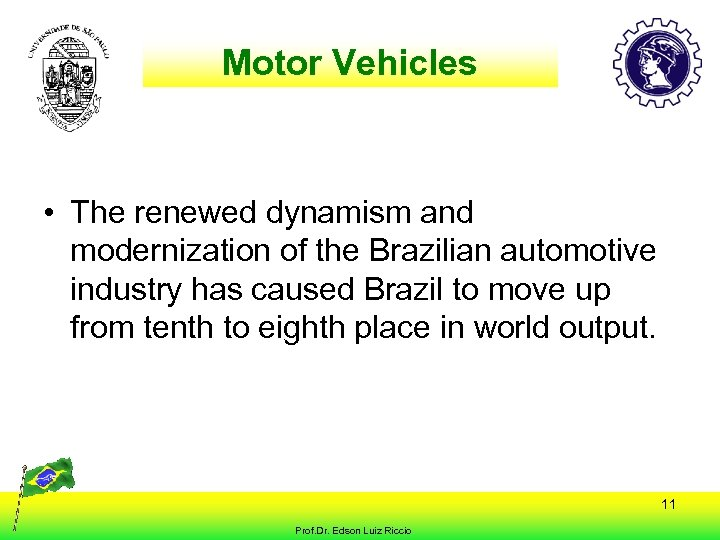 Motor Vehicles • The renewed dynamism and modernization of the Brazilian automotive industry has