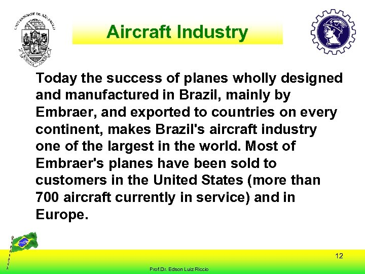 Aircraft Industry Today the success of planes wholly designed and manufactured in Brazil, mainly
