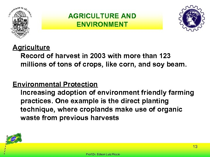 AGRICULTURE AND ENVIRONMENT Agriculture Record of harvest in 2003 with more than 123 millions