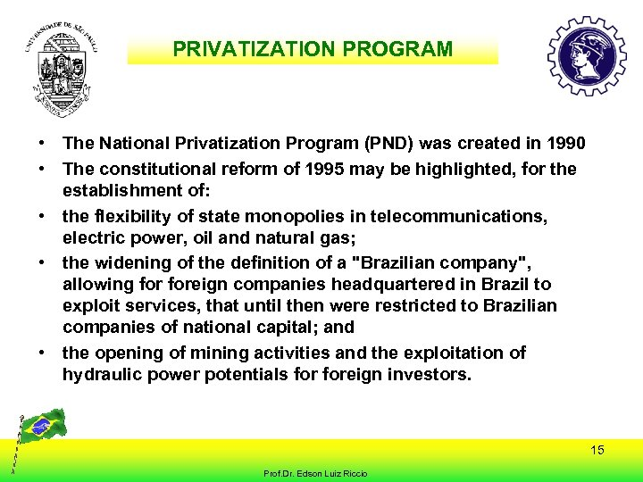 PRIVATIZATION PROGRAM • The National Privatization Program (PND) was created in 1990 • The
