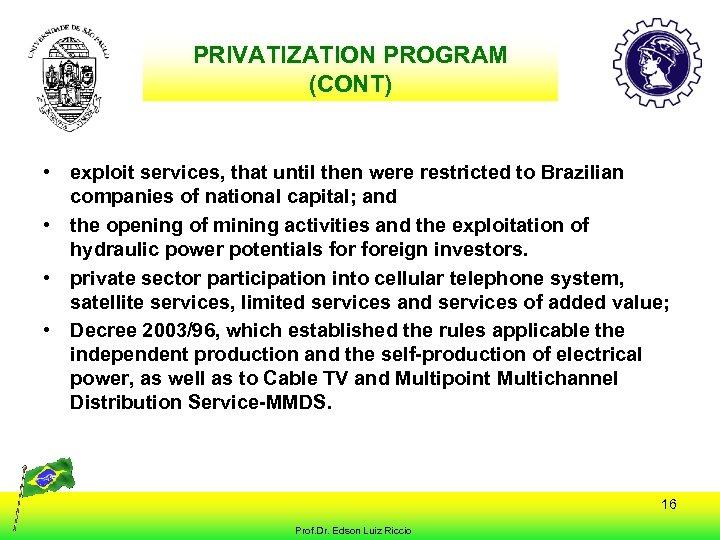 PRIVATIZATION PROGRAM (CONT) • exploit services, that until then were restricted to Brazilian companies