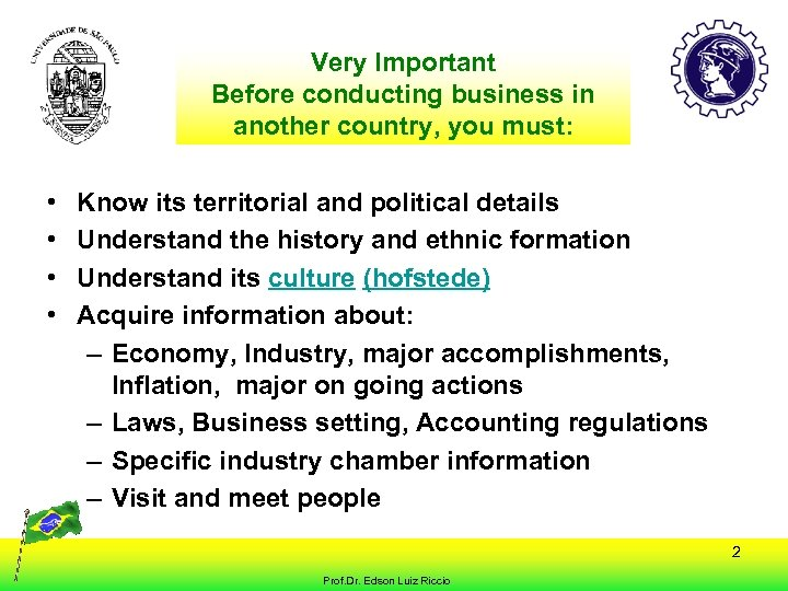 Very Important Before conducting business in another country, you must: • • Know its